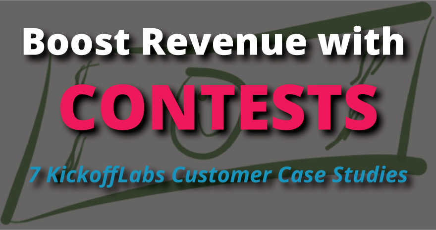 How To Create Contests That Boost Revenues – 7 KickoffLabs Customer