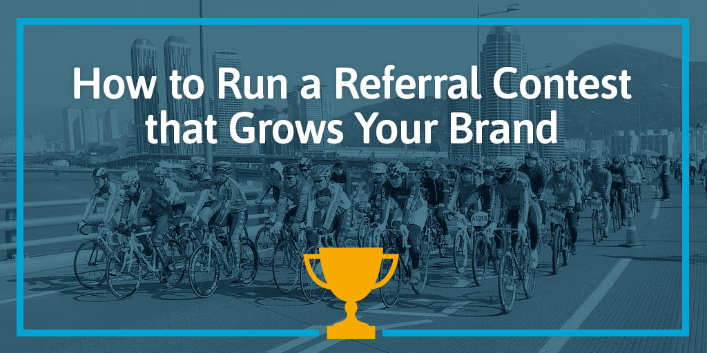 How to Run a Referral Contest that Grows Your Brand