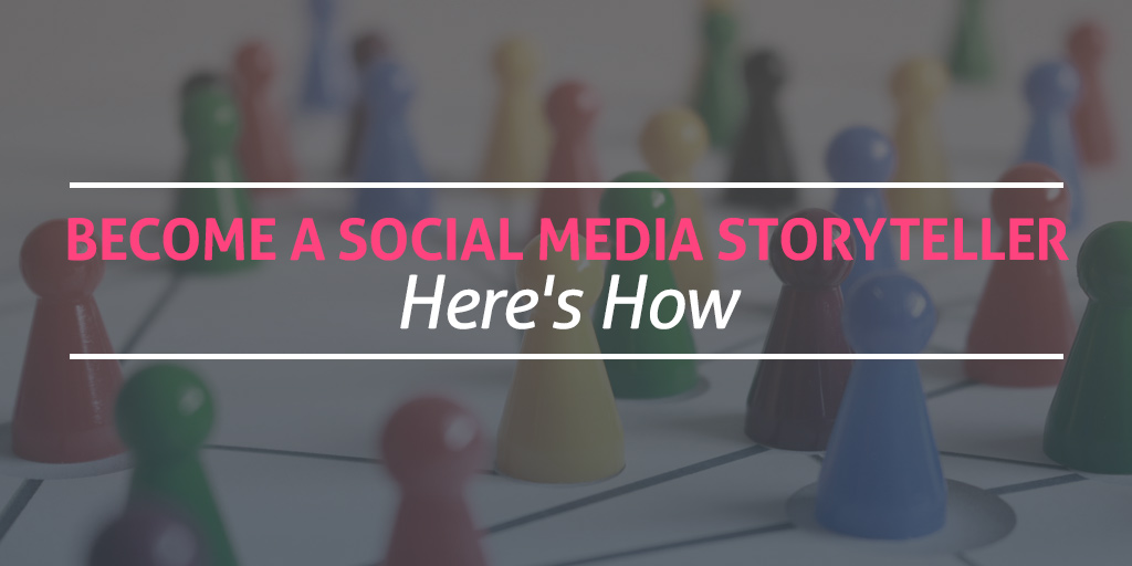 FEATURED_Become-a-Social-Media-Storyteller—Here's-How